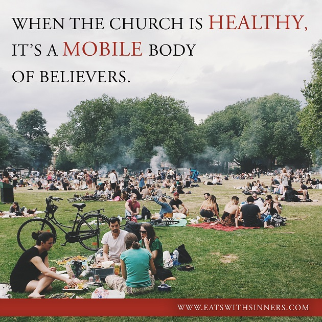 when the church is healthy, it's a mobile body of believers